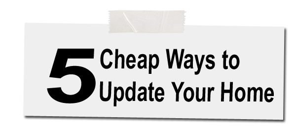 5 cheap ways to update your home
